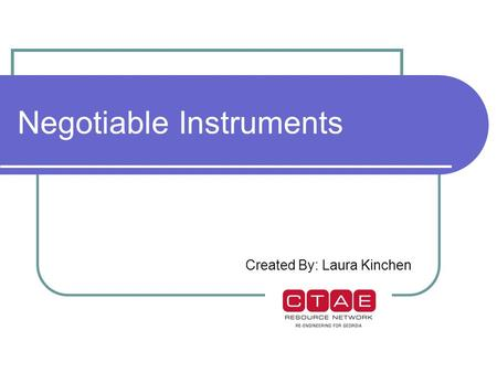 Negotiable Instruments Created By: Laura Kinchen.