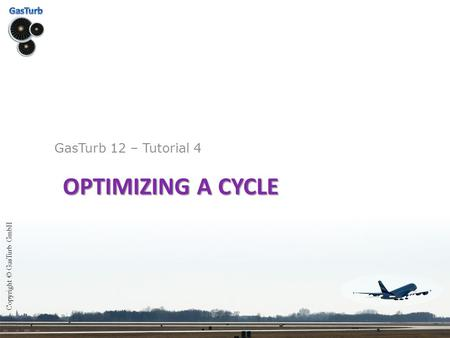 OPTIMIZING A CYCLE GasTurb 12 – Tutorial 4 Copyright © GasTurb GmbH.