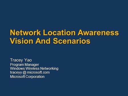 Network Location Awareness Vision And Scenarios Tracey Yao Program Manager Windows Wireless Networking microsoft.com Microsoft Corporation.