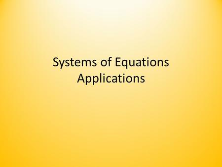 Systems of Equations Applications. 4 Steps in solving word problems Step 1: Define variables Step 2: write two equations using the variables Step 3: Solve.