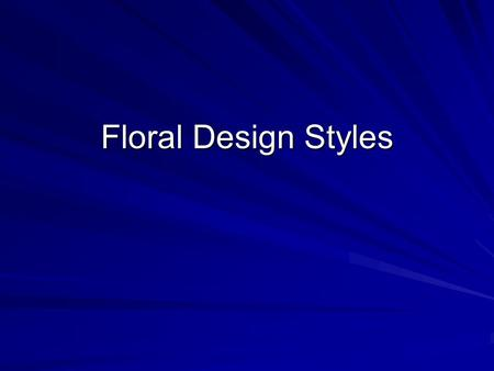 Floral Design Styles. Circular Mass Originate from hand-held bouquets Includes: –Nosegays/tussie-mussies –Biedermier Arranged in rows on top of each other.