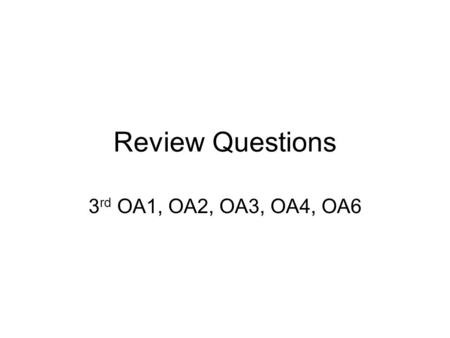 Review Questions 3 rd OA1, OA2, OA3, OA4, OA6. Which is equal to 5 x 3? a.5 + 5 b.3 + 3 + 3 c.5 + 5 + 5 d.5 + 3 + 5 + 3.
