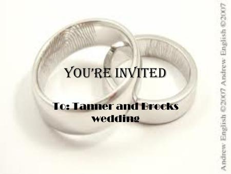 You're Invited To: Tanner and Brocks wedding. Invitations 100 people will attend. $236.90.