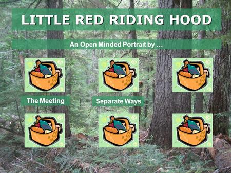 LITTLE RED RIDING HOOD The Meeting An Open Minded Portrait by … Separate Ways.