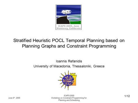 June 6 th, 2005 ICAPS-2005 Workshop on Constraint Programming for Planning and Scheduling 1/12 Stratified Heuristic POCL Temporal Planning based on Planning.