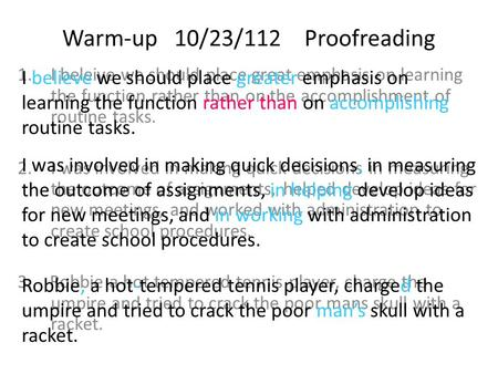Warm-up 10/23/112 Proofreading 1.I beleive we should place great emphasis on learning the function rather than on the accomplishment of routine tasks.