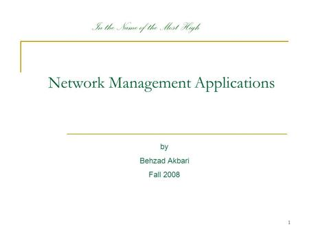 1 by Behzad Akbari Fall 2008 In the Name of the Most High Network Management Applications.