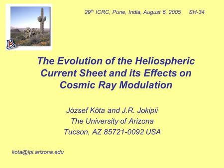 The Evolution of the Heliospheric Current Sheet and its Effects on Cosmic Ray Modulation József Kóta and J.R. Jokipii The University of Arizona Tucson,