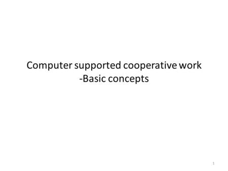 Computer supported cooperative work -Basic concepts