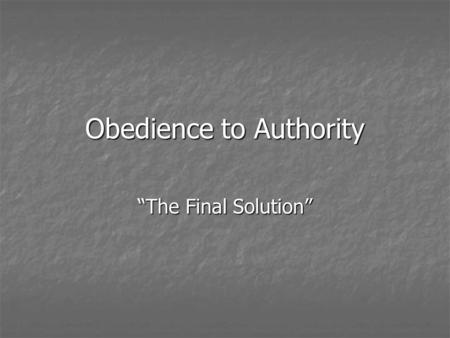 "Obedience to Authority ""The Final Solution"". The Holocaust ""The Nazi extermination of European Jews is the most extreme instance of abhorrent immoral."