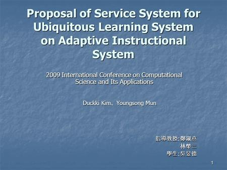 1 Proposal of Service System for Ubiquitous Learning System on Adaptive Instructional System 2009 International Conference on Computational Science and.