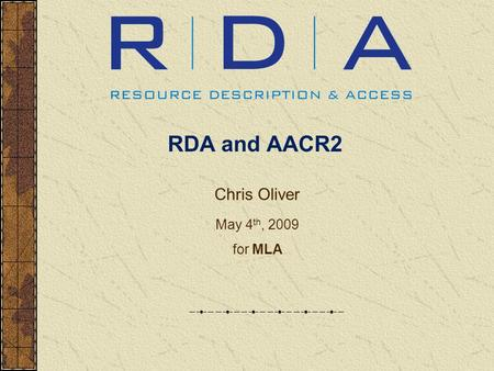 Chris Oliver May 4 th, 2009 for MLA RDA and AACR2.