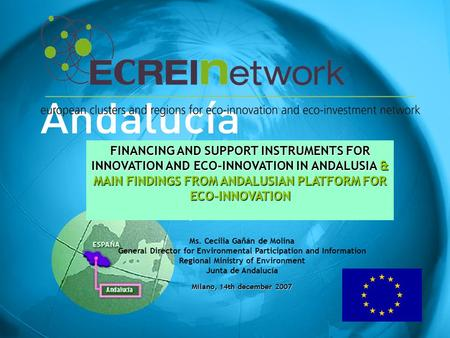 11 FINANCING AND SUPPORT INSTRUMENTS FOR INNOVATION AND ECO-INNOVATION IN ANDALUSIA & MAIN FINDINGS FROM ANDALUSIAN PLATFORM FOR ECO-INNOVATION Ms. Cecilia.
