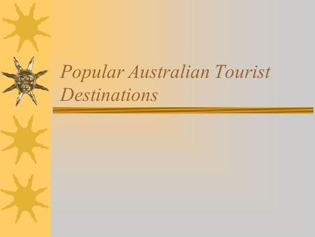 Popular Australian Tourist Destinations. Select your favourite Australian tourist destination  Melbourne  Cairns  Sydney  Alice Springs  Darwin.