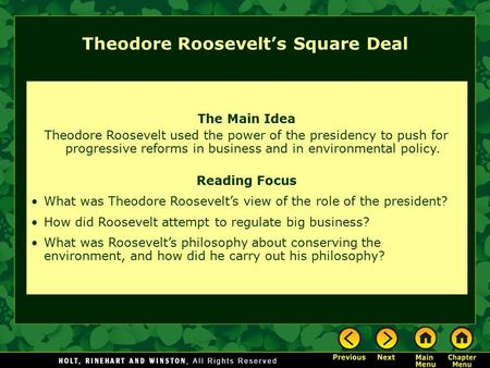 The Main Idea Theodore Roosevelt used the power of the presidency to push for progressive reforms in business and in environmental policy. Reading Focus.