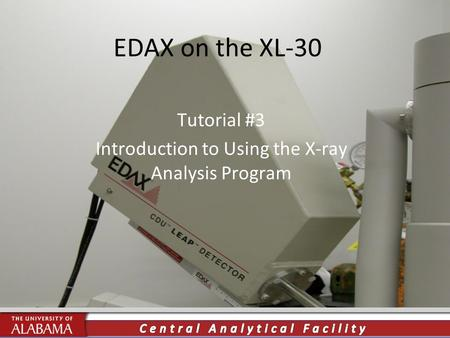 EDAX on the XL-30 Tutorial #3 Introduction to Using the X-ray Analysis Program.