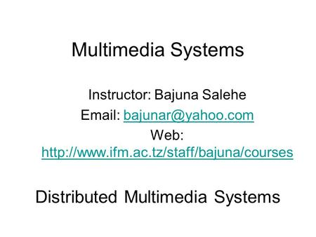 Multimedia Systems Instructor: Bajuna Salehe   Web: