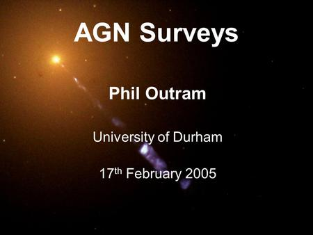 AGN Surveys Phil Outram University of Durham 17 th February 2005.