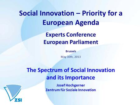 Social Innovation – Priority for a European Agenda Experts Conference European Parliament Brussels May 30th, 2013 The Spectrum of Social Innovation and.
