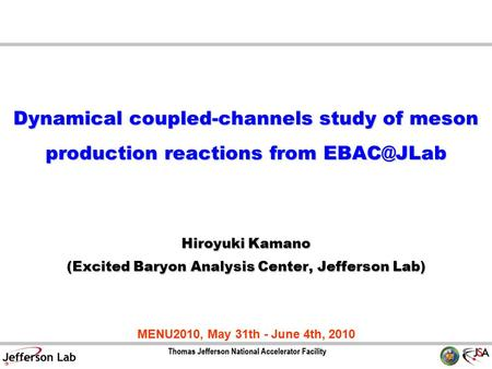 Dynamical coupled-channels study of meson production reactions from Hiroyuki Kamano (Excited Baryon Analysis Center, Jefferson Lab) MENU2010,