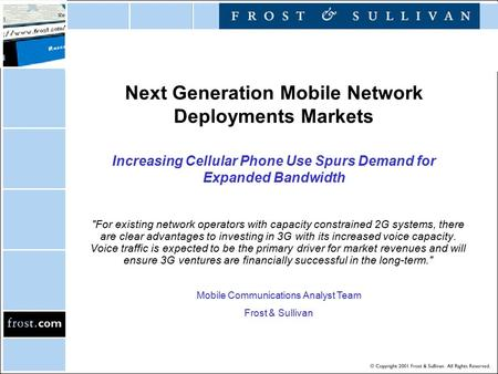 Next Generation Mobile Network Deployments Markets Increasing Cellular Phone Use Spurs Demand for Expanded Bandwidth For existing network operators with.