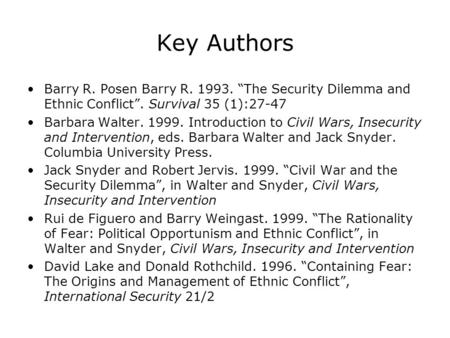 "Key Authors Barry R. Posen Barry R. 1993. ""The Security Dilemma and Ethnic Conflict"". Survival 35 (1):27-47 Barbara Walter. 1999. Introduction to Civil."