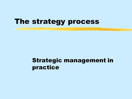 The strategy process Strategic management in practice.
