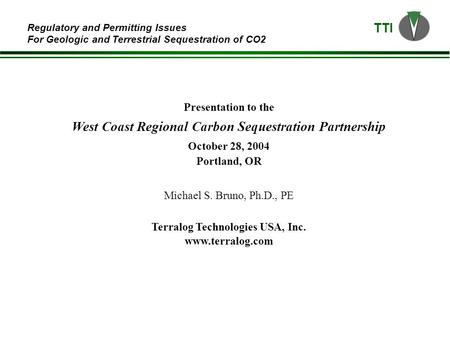 TTI Regulatory and Permitting Issues For Geologic and Terrestrial Sequestration of CO2 Presentation to the West Coast Regional Carbon Sequestration Partnership.