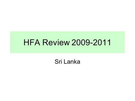 HFA Review 2009-2011 Sri Lanka. Consultations 42 members of National Platform were consulted. Five groups appointed by members to evaluate the progress.