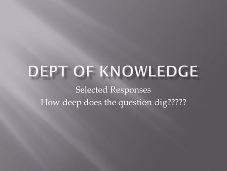Selected Responses How deep does the question dig?????