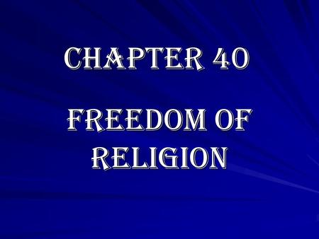 Chapter 40 Freedom of Religion. Protected by the 1 st Amendment Establishment Clause: –forbids the government from setting up a state religion –from endorsing.
