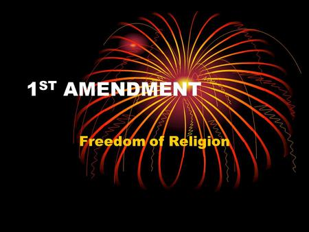 1 ST AMENDMENT Freedom of Religion. 2 RELIGION CLAUSES Establishment Clause Free Exercise Clause.