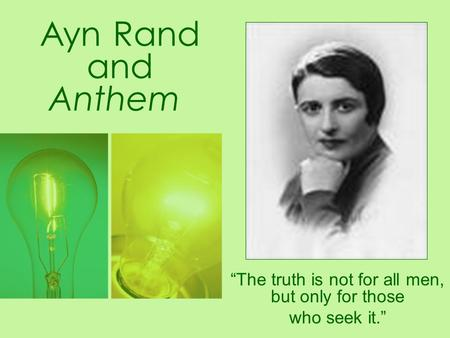 "Ayn Rand and Anthem ""The truth is not for all men, but only for those who seek it."""