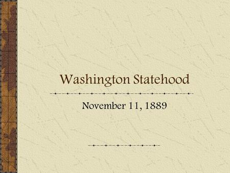 Washington Statehood November 11, 1889. How is a state created? Population over 125,000 Congress passes an Enabling Act – enables territory to draft a.