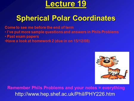 Lecture 19 Spherical Polar Coordinates  Remember Phils Problems and your notes = everything Come to see me before.