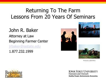 Returning To The Farm Lessons From 20 Years Of Seminars John R. Baker Attorney at Law Beginning Farmer Center 1.877.232.1999 Photos.