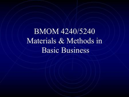 BMOM 4240/5240 Materials & Methods in Basic Business.