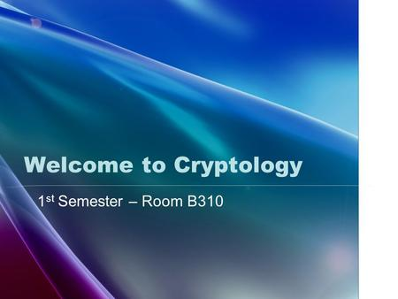 Welcome to Cryptology 1 st Semester – Room B310. Syllabus.