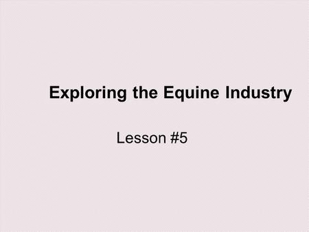 Exploring the Equine Industry Lesson #5. Common Core/Next Generation Science Standards Addressed CCSS.ELA-Literacy.RH.9-10.4 - Determine the meaning of.