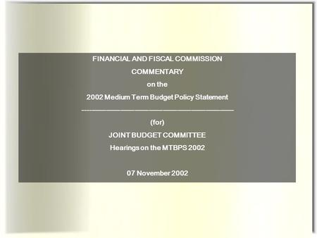 FINANCIAL AND FISCAL COMMISSION COMMENTARY on the 2002 Medium Term Budget Policy Statement ----------------------------------------------------------------