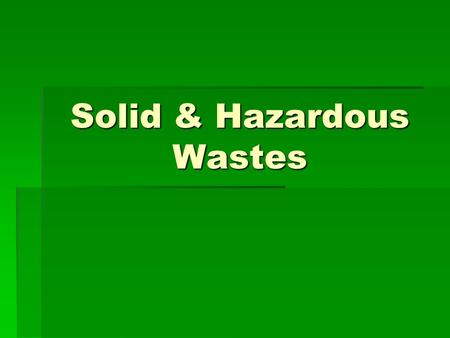 Solid & Hazardous Wastes. Domestic Waste  38 % Paper  18% Yard waste  8% Metals  8% Plastic (20% by volume)  7% Glass  7% Food  14% Miscellaneous.