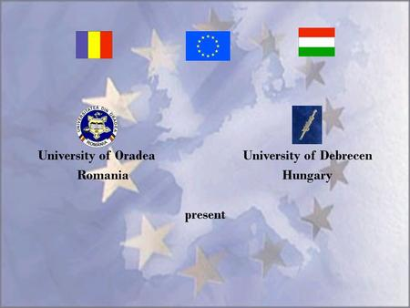 University of Oradea University of Debrecen RomaniaHungary present.