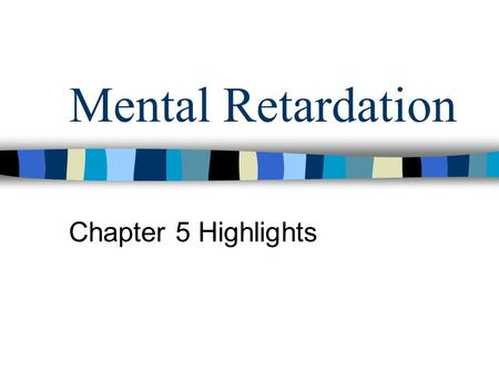 Mental Retardation Chapter 5 Highlights.