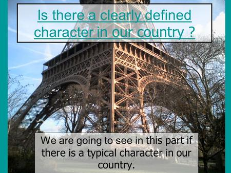 Is there a clearly defined character in our country ? We are going to see in this part if there is a typical character in our country.