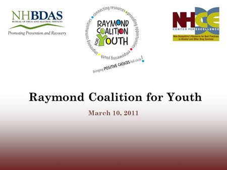 Raymond Coalition for Youth March 10, 2011. Sources of Local Data Centralized population level indicator data Current YRBS Arrest data including liquor.