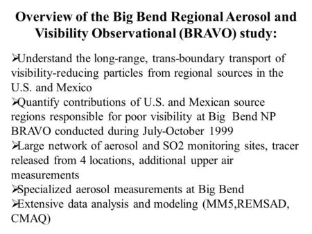 Overview of the Big Bend Regional Aerosol and Visibility Observational (BRAVO) study:  Understand the long-range, trans-boundary transport of visibility-reducing.