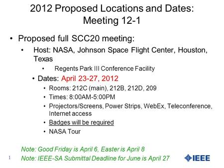 2012 Proposed Locations and Dates: Meeting 12-1 Proposed full SCC20 meeting: Host: NASA, Johnson Space Flight Center, Houston, Texas Regents Park III Conference.
