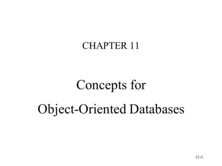 11-1 CHAPTER 11 Concepts for Object-Oriented Databases.