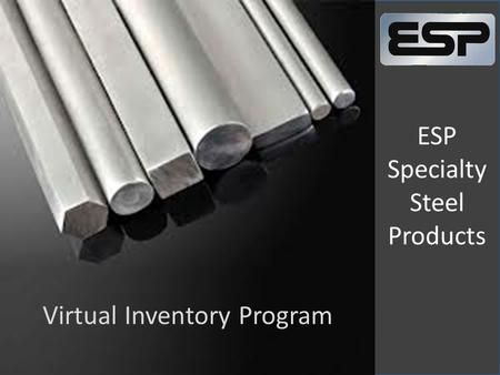 ESP Specialty Steel Products Virtual Inventory Program.