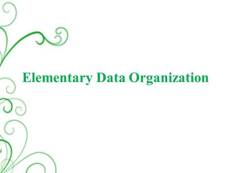 Elementary Data Organization. Outline  Data, Entity and Information  Primitive data types  Non primitive data Types  Data structure  Definition 